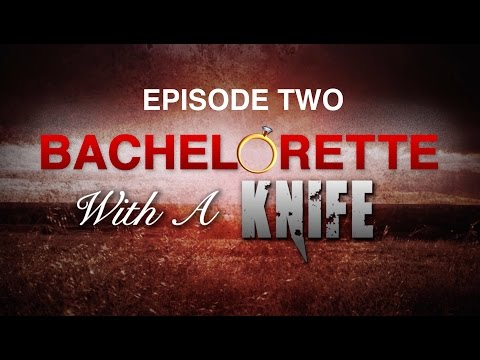 BACHELORETTE WITH A KNIFE: Episode Two