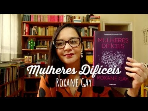 Resenha: Mulheres Difíceis, Roxane Gay