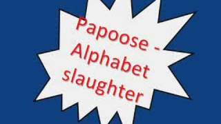 Papoose - Alphabet Slaughter