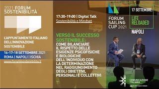 Youtube: Digital Talk   Verso il successo sostenibile: come bilanciare il rispetto delle esigenze psicofisiche e biologiche dell'individuo con la determinazione nel raggiungimento degli obiettivi, personali e collettivi   Forum Sostenibilità & Sailing Cup 2021
