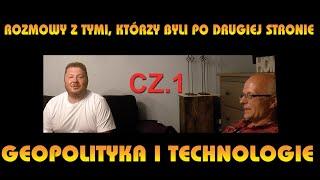 GEOPOLITYKA I TECHNOLOGIE – ROZMOWY Z TYMI KTÓRZY BYLI PO DRUGIEJ STRONIE CZ.1/3