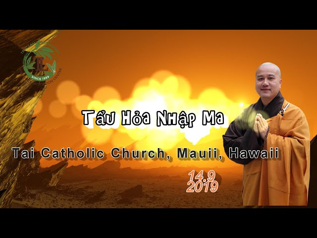 Tẩu Hỏa Nhập Ma – Thầy Thích Pháp Hòa ( Catholic Church , Mauii, Hawaii ngày 14.9.2019 )