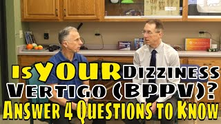 Is Your Dizziness Vertigo (BPPV)? Answer 4 Questions to Know