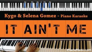 Kygo  Selena Gomez - It Ain't Me - Piano Karaoke / Sing Along / Cover with Lyrics