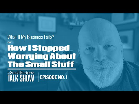 , title : 'What If My Business Fails or How I Stopped Worrying About The Small Stuff...