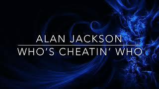 ALAN JACKSON - WHO'S CHEATIN' WHO