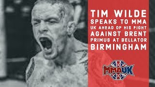 Tim Wilde speaks to MMA UK ahead of his fight against Brent Primus at Bellator Birmingham