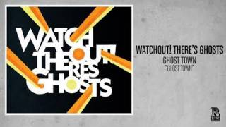 Watchout! There's Ghosts - Ghost Town