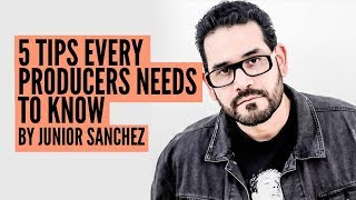 5 Tips EVERY Producer Needs To Know With JUNIOR SANCHEZ