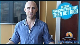 Become Financially Free First, THEN Get Rich
