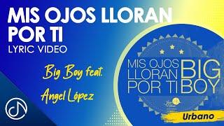 Mis Ojos Lloran Por Ti - Big Boy feat. Angel López / Lyric Video
