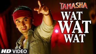 Wat Wat Wat - Song Video - Tamasha