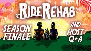 Ride Rehab Season FINALE and Q+A LIVE