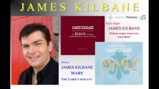 James Kilbane - If Jesus comes tomorrow, what then? (ALBUM - Mary: The Lord's servant)