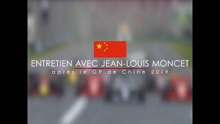 Entretien avec Jean-Louis Moncet après le Grand Prix de Chine 2019