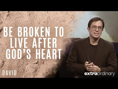 Be Broken to Live After God's Heart - Peter Tan-Chi Jr. - Extraordinary