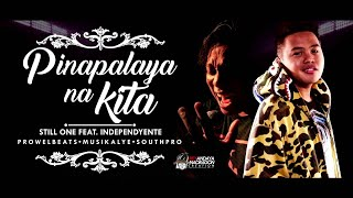 Pinapalaya na kita - Still one Ft. Independyente (ProwelBeats)