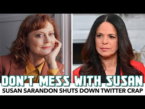 Susan Sarandon Shuts Down Twitter Crap