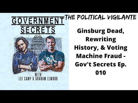 Ginsburg Dead, Rewriting History, & Voting Machine Fraud   Gov't Secrets Ep  010