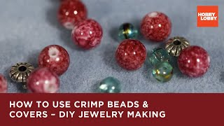 How To Use Crimp Beads & Covers – DIY Jewelry Making   Hobby Lobby®
