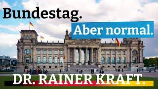 Bundestag. Aber normal. DR. RAINER KRAFT