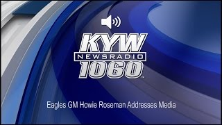 Eagles GM Howie Roseman Addresses Media (Audio)