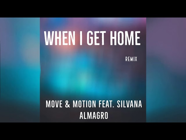 Move & Motion feat. Silvana Almagro - When I Get Home (Bas Loubert Remix) [Official]