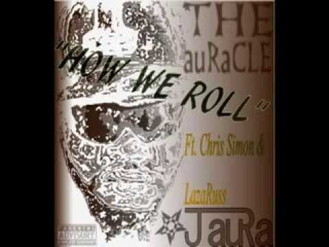 "J auRa - ""How We Roll"" (Ft. Chris Simon & LazaRuss)"