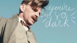You're So Dark // Arthur Shelby