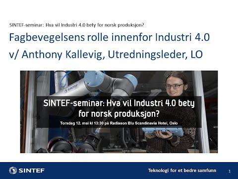 Fagbevegelsens rolle innenfor Industri 4.0 v/ Anthony Kallevig, Utredningsleder, LO