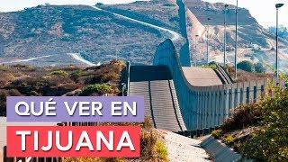 Qué Ver En Tijuana 🇲🇽 | 10 Lugares Imprescindibles