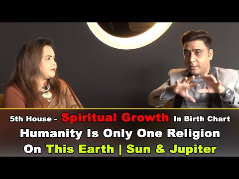 5th House- Spiritual Growth In Birth Chart|Humanity Is Only One Religion On This Earth|Sun & Jupiter