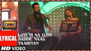 Layi Vi Na Gayi/Sadde Naal Yaariyan (Lyrical ) | T-Series