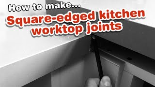 How to joint square edged kitchen worktops