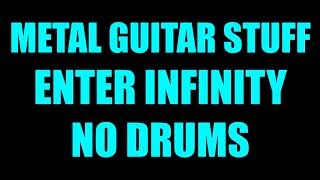 Metal Guitar Stuff - Enter Infinity // No Drums