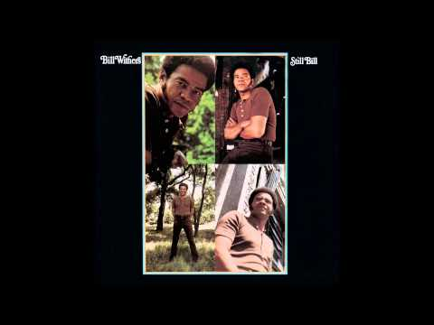 Bill Withers - Who Is He (And What Is He To You)?