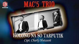 Mac'5 Trio - Holong Naso Tarputik (Official Music Video)