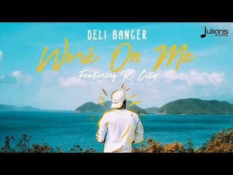 Deli Banger ft R.City - Work On Me
