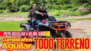 PEPE AGUILAR - EL VLOG 080 - CUMPLEAÑOS AGUILAR TODO TERRENO