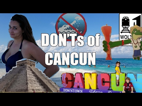 Visit Cancun – The DON'Ts of Visiting Cancun, Mexico