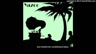 Yazoo-Bad Connection (Supersingle Remix)