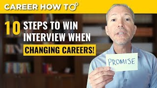 10 Steps To Win Any Job Interview When Changing Careers