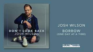 Josh Wilson - Borrow (One Day At A Time) (Official Audio)