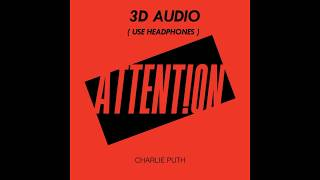 (3D AUDIO!!) CHARLIE PUTH - ATTENTION (USE HEADPHONES!!!) Download Audio!!