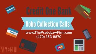 Robo-Calls from Credit One Bank? We Can Help!