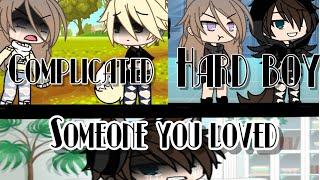 *complicated* Hard boy* someone you loved* GLMV* XxMagicMeXx||