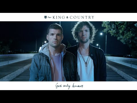 for KING & COUNTRY – God Only Knows (Official Music Video)