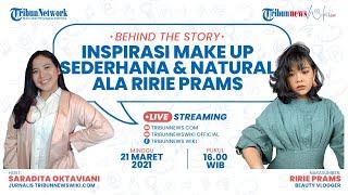 BEHIND THE STORY: Inspiratif Make Up Sederhana dan Natural ala Ririe Prams