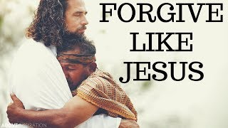 Forgive Like Jesus - Inspirational & Motivational Video