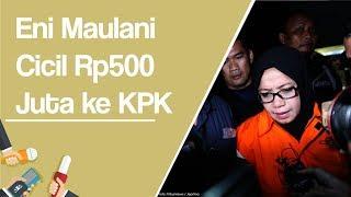 Kooperatif Proses Hukum, Eni Maulani Cicil Rp500 Juta ke KPK